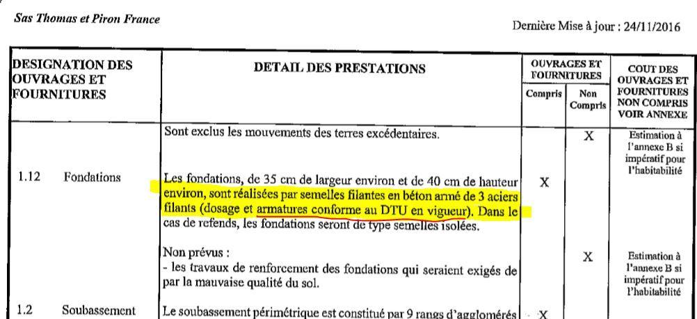 Définition du dictionnaire français du mot : armature.  <br />  <br />  1/ Assemblage de pièces qui sert à maintenir les parties d'un ouvrage, qui consolide.  <br />  2/ Assemblage, en général métallique, destiné à maintenir ensemble, à renforcer ou à soutenir les différentes parties d'un tout.   <br />  <br /> MDN me vend une prestation avec fournitures de semelles filantes en béton armé de 3 aciers filants (dosage et armatures conformes au DTU en vigueur).  <br />  <br />  En réalité, pour la mise en oeuvre de mes fondations, je suis livré sur le terrain de construction de simples tiges d'acier de 6 mètres de long et d'un diamètre de 10 MM.  <br />  <br /> Je ne sais pas comment qualifier le non-respect du bon commande ?  <br />  <br /> Ce lien vous explique à quoi sert la semelle de fondation et comment la mettre en oeuvre.    <br />  <br /> fr.wikipedia.org/wiki/Semelle <br />  <br />  MDN, fais des économies sur le transport des matériaux moins volumineux et moins cher que des armatures assemblées en usine et pas besoin d'une main-d'oeuvre qualifiée et formée.  <br />  <br /> Pour ma part, je ne dois pas payer le 1er appel de fond des fondations.  <br />  <br /> Je n'ai pas eu la possibilité de réceptionner l'ouvrage (fondations) un droit qui est donné au maître d'ouvrage dans le contrat CCMI.  <br />  <br /> On m'a privé d'un droit de signaler la non-conformité des fondations sur le VP de réception. Maisons du Nord Groupe belge Thomas et PIRON, n'a pas respecté le CCMI. <br />  <br /> Le conducteur de travaux M. ROSSI, que j'ai eu au téléphone, me dit faite nous confiance nous sommes des pros, que le PVR n'est pas nécessaire que tout est conforme, laissé nous travailler. <br />  <br /> Résultat les murs du sous-sol fissurés, comme le montre les photos. Je l'ai eu au téléphone pour lui signaler les désordres, en même temps son maçon lui dit aussi que les murs se sont fissurés. <br />  <br /> J'obtiens un rendez-vous dans la journée, il constate comme moi les fi